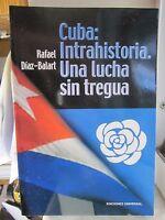Cuba : Intrahistoria, Una Lucha Sin Tregua By Rafael Díaz-balart (2006, Paperbac