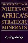 The International Politics of Africa's Strategic Minerals by Bisi Ogunbadejo (Hardback, 1985)