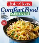 Taste of Home Comfort Food Makeovers : Over 320 Delicious and Comforting Recipes Made Light by Taste of Home Taste of Home (2015, Paperback)