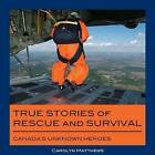 True Stories of Rescue and Survival: Canada's Unknown Heroes by Carolyn Matthews (Paperback, 2008)