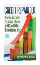 Credit Repair 101 : How to Increase Your Score from a 500 to 800 in 6 Months ...