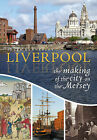 Liverpool: The Making of the City on the Mersey by Peter Kennerley (Paperback, 2010)