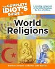 Complete Idiot's Guide to World Religions by Brandon Toropov and Luke Buckles (2011, Paperback)
