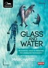 Glass and Water: The Essential Guide to Freediving for Underwater Photography by Mark Harris (Paperback, 2015)