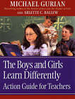 The Boys and Girls Learn Differently!: Action Guide for Teachers by Arlette C. Ballew, Michael Gurian (Paperback, 2003)