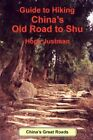 Guide to Hiking China S Old Road to Shu by Hope Justman 0595425518 2007