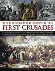 The Illustrated History of the First Crusades: a Fascinating Account of the First, Second and Third Campaigns to Win Jerusalem, Illustrated with Over 300 Fine Art Paintings by Charles Phillips (Paperback, 2011)