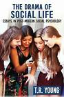 The Drama of Social Life: Essays in Post-Modern Social Psychology by T. R. Young (Paperback, 2016)