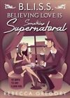 Bliss: Believing Love Is Something Supernatural by Rebecca Gregory (Hardback, 2016)