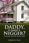 Daddy Is James a Nigger? 9781436355629 by Carol R Ellis Paperback
