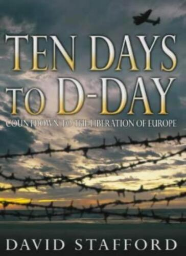 1 of 1 - Ten Days to D-Day: Countdown to the Liberation of Europe By David Stafford