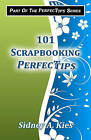 101 Scrapbooking Perfectips: 101 Perfect Tips to Make Your Scrapbooks Better, Easier, More Creative, and Cost Less to Make - Whether You're a Newbie or an Expert! by Sidney A Kies (Paperback / softback)