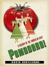Pomodoro! A History of the Tomato in Italy by David Gentilcore (2010, Hardcover)