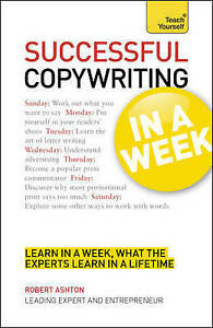 Successful Copywriting in a Week: Teach Yourself: Be a Great Copywriter in...