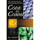 Code to Commerce: High Technology Marketing for Maximum Brand Performance by Wm Edward Vesely (Paperback / softback, 2002)