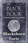 The Black Book a Witch's Guide to Tradition by Blackthorn Furie 9781448966837