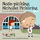 Nose Picking Nicholas Pickering: The Boy Who Wouldn't Stop Picking His Nose by Peter Barron (Paperback, 2014)