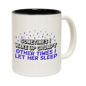 Sometimes-Wake-Up-Grumpy-Other-Times-I-Let-Her-Sleep-Joke-MUG-birthday-funny
