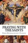 Praying with the Saints: Miraculous Prayers and Novenas for All Situations by Udeh Onyekachukwu Patrick (Paperback / softback, 2011)