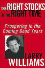 The Right Stock at the Right Time: Prospering in the Coming Good Years by Larry R. Williams (Hardback, 2003)
