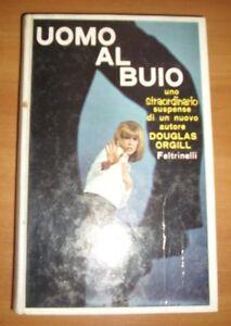 DOUGLAS ORGILL - UOMO AL BUIO - 1ED. 1967 FELTRINELLI (MI)