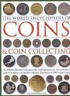 The World Encyclopedia of Coins and Coin Collecting : The Definitive Illustrated Reference to the World's Greatest Coins and a Professional Guide to Building a Spectacular Collection, Featuring over 3000 Colour Images by James MacKay (2007, Hardcover)