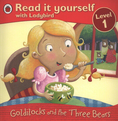 Read it yourself with Ladybird. Level 1: Goldilocks and the three bears: Level