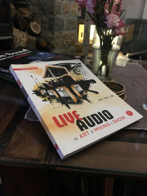 Live Audio: The Art of Mixing a Show by Dave Swallow (Paperback, 2010)