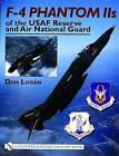 F-4 Phantom IIs of the USAF Reserve and Air National Guard by Don R. Logan (Hardback, 2004)