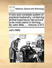 A New and Complete System of Practical Husbandry; Containing All That Experience Has Proved to Be Most Useful in Farming, ... by John Mills, ... Volume 3 of 5 by John Mills (Paperback / softback, 2010)