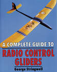 A Complete Guide to Radio Control Gliders by George Stringwell (Paperback, 1997)