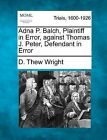 Adna P. Balch, Plaintiff in Error, Against Thomas J. Peter, Defendant in Error by D Thew Wright (Paperback / softback, 2012)