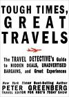 Tough Times, Great Travels : The Travel Detective's Guide to Hidden Deals, Unadvertised Bargains, and Great Experiences by Peter Greenberg (2009, Paperback)