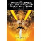 The Frankensteinization, Draculafiction and Lust Temptation of Christ: The Phantasmagorias of Christ Revelation 1:16 by Jim K K Wong (Paperback / softback, 2013)