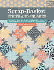 Scrap-Basket Strips and Squares: Quilting with 2 1/2 , 5 , and 10  Treasures by Kim Brackett (Paperback, 2016)
