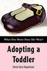 Adopting a Toddler: What Size Shoes Does She Wear? by Denise Harris Hoppenhauer (Paperback / softback, 2004)