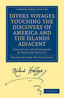 Divers Voyages Touching the Discovery of America and the Islands Adjacent: Collected and Published by Richard Hakluyt by Richard Hakluyt (Paperback, 2010)