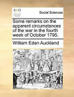 Some Remarks on the Apparent Circumstances of the War in the Fourth Week of October 1795. by William Eden Auckland (Paperback / softback, 2010)