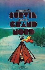 CANADA 1977 FRENCH QUEBEC BOOK : MANUEL DE SURVIE DANS LE GRAND NORD CANADIEN