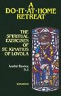 Do-it-at-Home Retreat: Spiritual Exercises of St. Ignatius by Andre Ravier (Paperback, 1992)