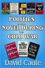 Politics and the Novel During the Cold War by David Caute (Hardback, 2009)