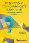 International Young Physicists' Tournament: Problems & Solutions: 2012-2013 by World Scientific Publishing Co Pte Ltd (Paperback, 2014)
