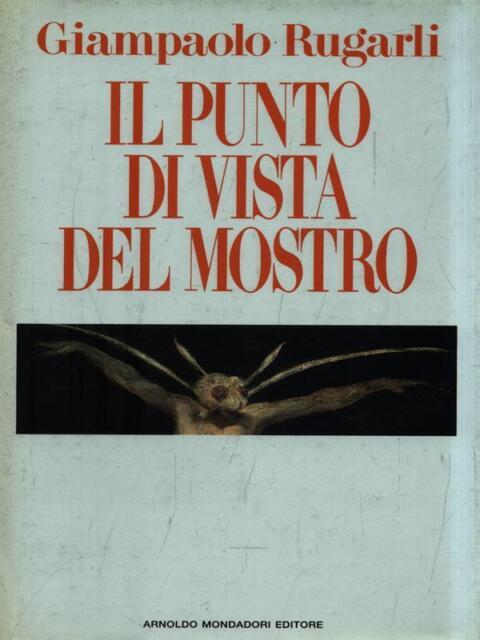 IL PUNTO DI VISTA DEL MOSTRO PRIMA EDIZIONE RUGARLI GIAMPAOLO MONDADORI 1991