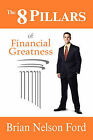 The 8 Pillars of Financial Greatness by Brian Nelson Ford (Paperback / softback, 2008)