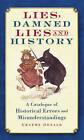 Lies, Damned Lies and History: A Catalogue of Historical Errors and Misunderstandings by Graeme Donald (Paperback, 2009)