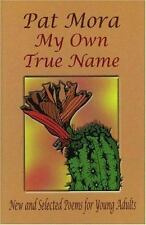 My Own True Name:  New And Selected Poems For Young Adults-ExLibrary