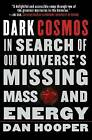 Dark Cosmos: In Search of Our Universe's Missing Mass and Energy by Dan Hooper (Paperback / softback)