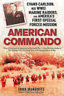 American Commando: Evans Carlson, His WWII Marine Raiders, and America's First Special Forces Mission by John Wukovits (Paperback / softback)