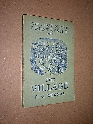 The Story Of The Countryside No.1. The Village. F G Thomas. 1944. Illustrated