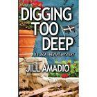 Digging Too Deep by Jill Amadio (Paperback / softback, 2013)
